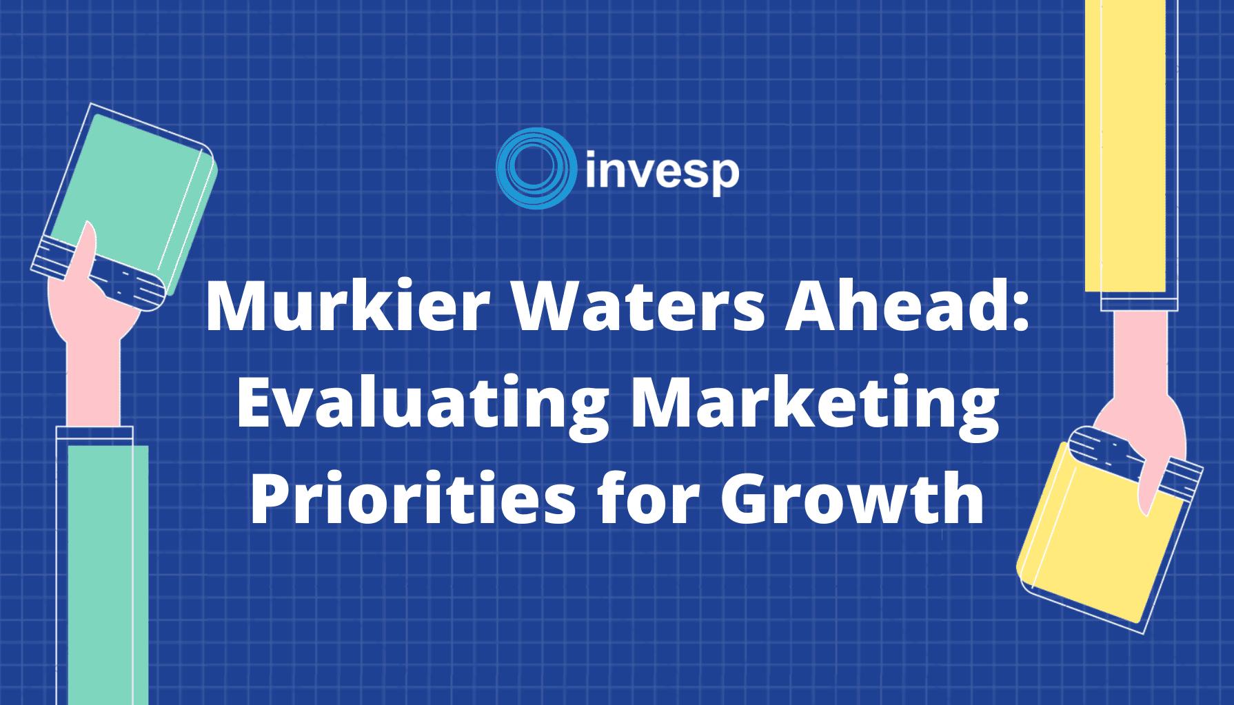 Murkier Waters Ahead: Evaluating Marketing Priorities for Growth